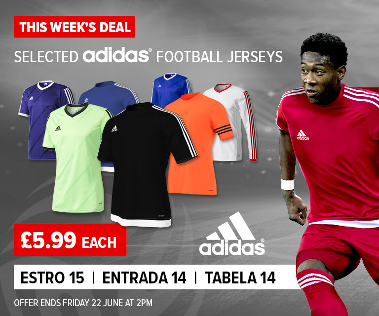 Weekly Deal - Adidas Entrada 14, Estro 15 and Tabela 14 Jerseys for £5.99